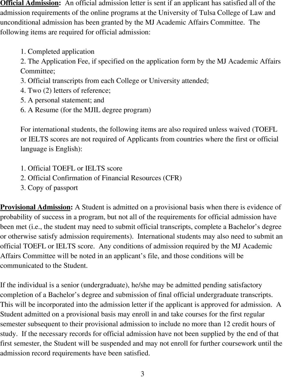 The Application Fee, if specified on the application form by the MJ Academic Affairs Committee; 3. Official transcripts from each College or University attended; 4. Two (2) letters of reference; 5.