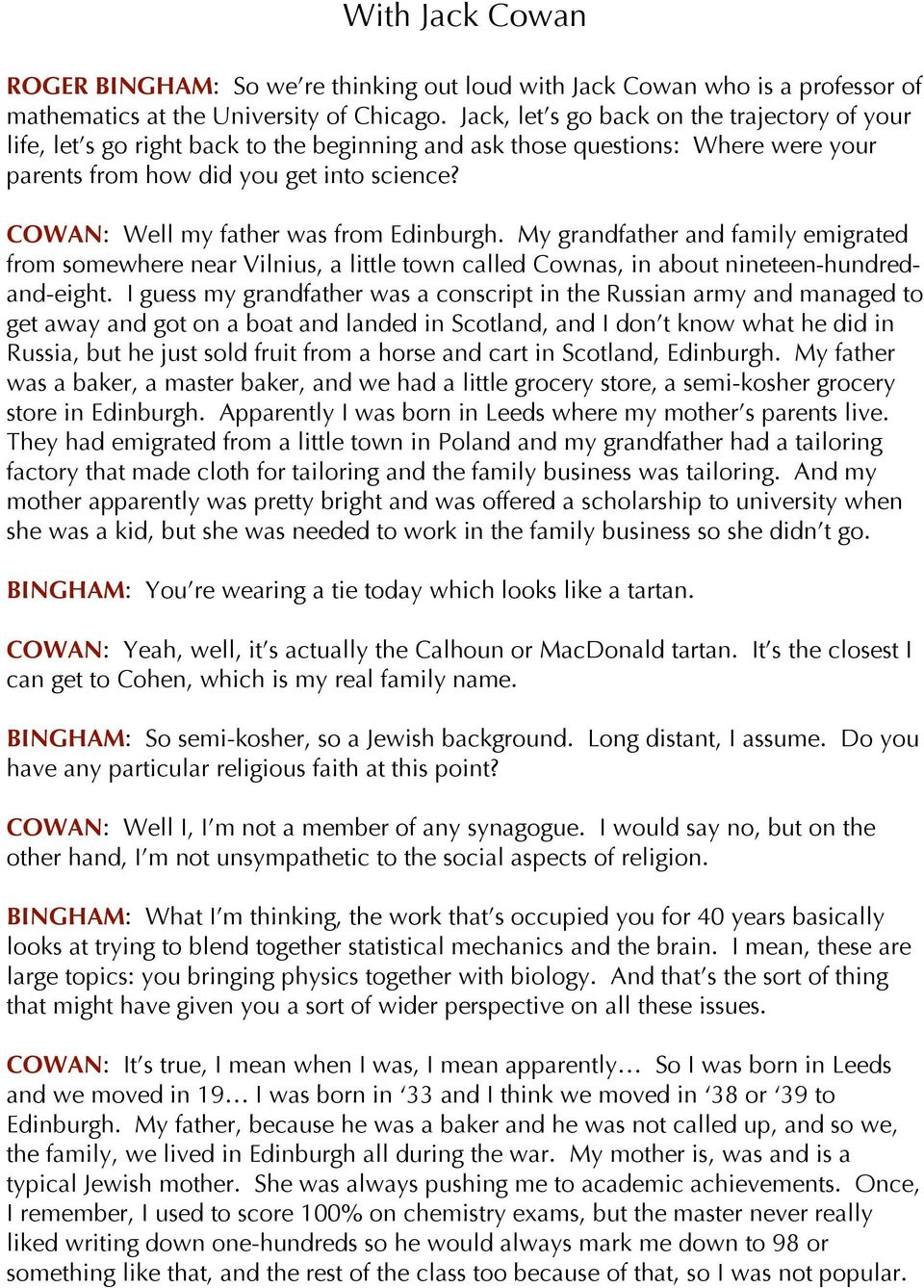 COWAN: Well my father was from Edinburgh. My grandfather and family emigrated from somewhere near Vilnius, a little town called Cownas, in about nineteen-hundredand-eight.