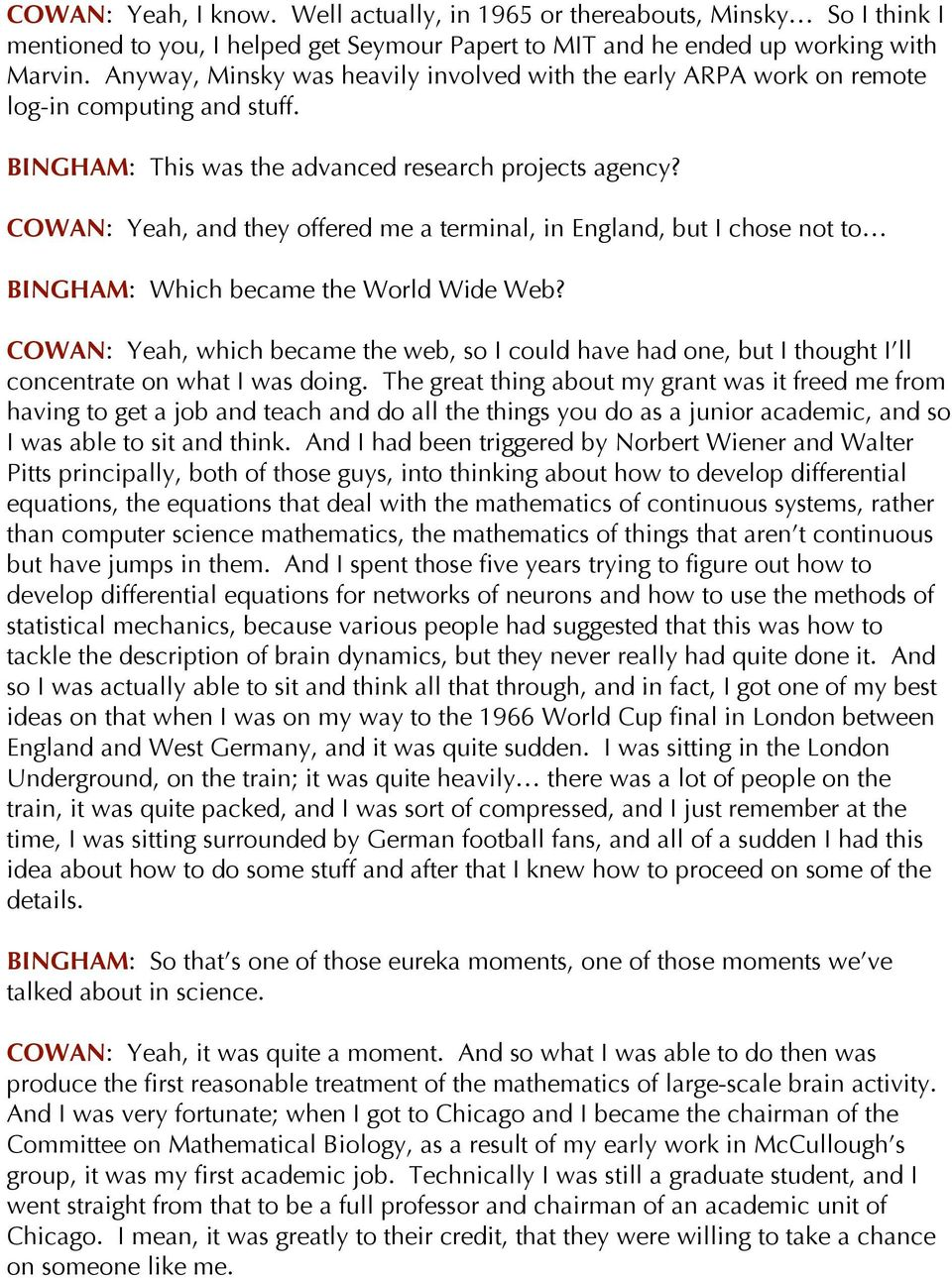 COWAN: Yeah, and they offered me a terminal, in England, but I chose not to BINGHAM: Which became the World Wide Web?