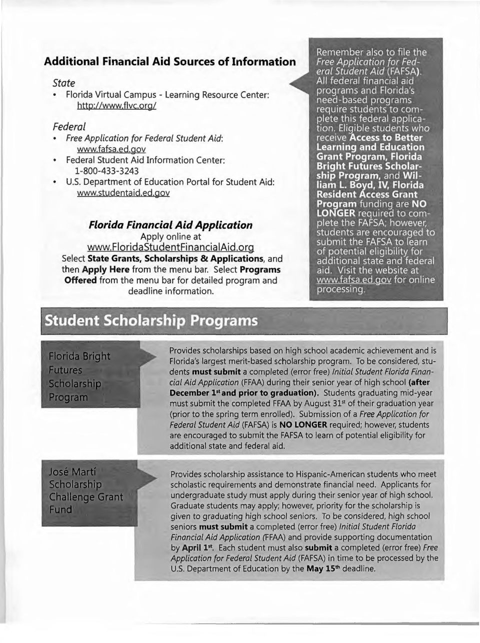 org Select State Grants, Scholarships & Applications, and then Apply Here from the menu bar. Select Programs Offered from the menu bar for detailed program and deadline information.