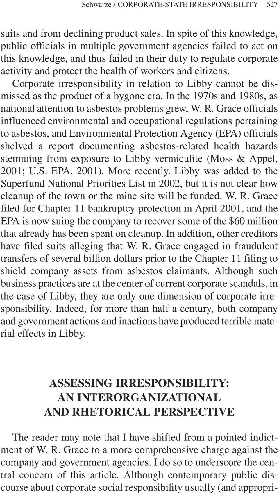 workers and citizens. Corporate irresponsibility in relation to Libby cannot be dismissed as the product of a bygone era. In the 1970s and 1980s, as national attention to asbestos problems grew, W. R.