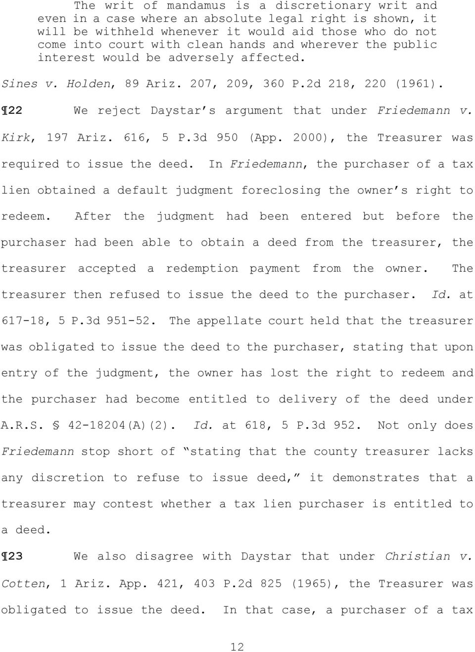 616, 5 P.3d 950 (App. 2000, the Treasurer was required to issue the deed. In Friedemann, the purchaser of a tax lien obtained a default judgment foreclosing the owner s right to redeem.