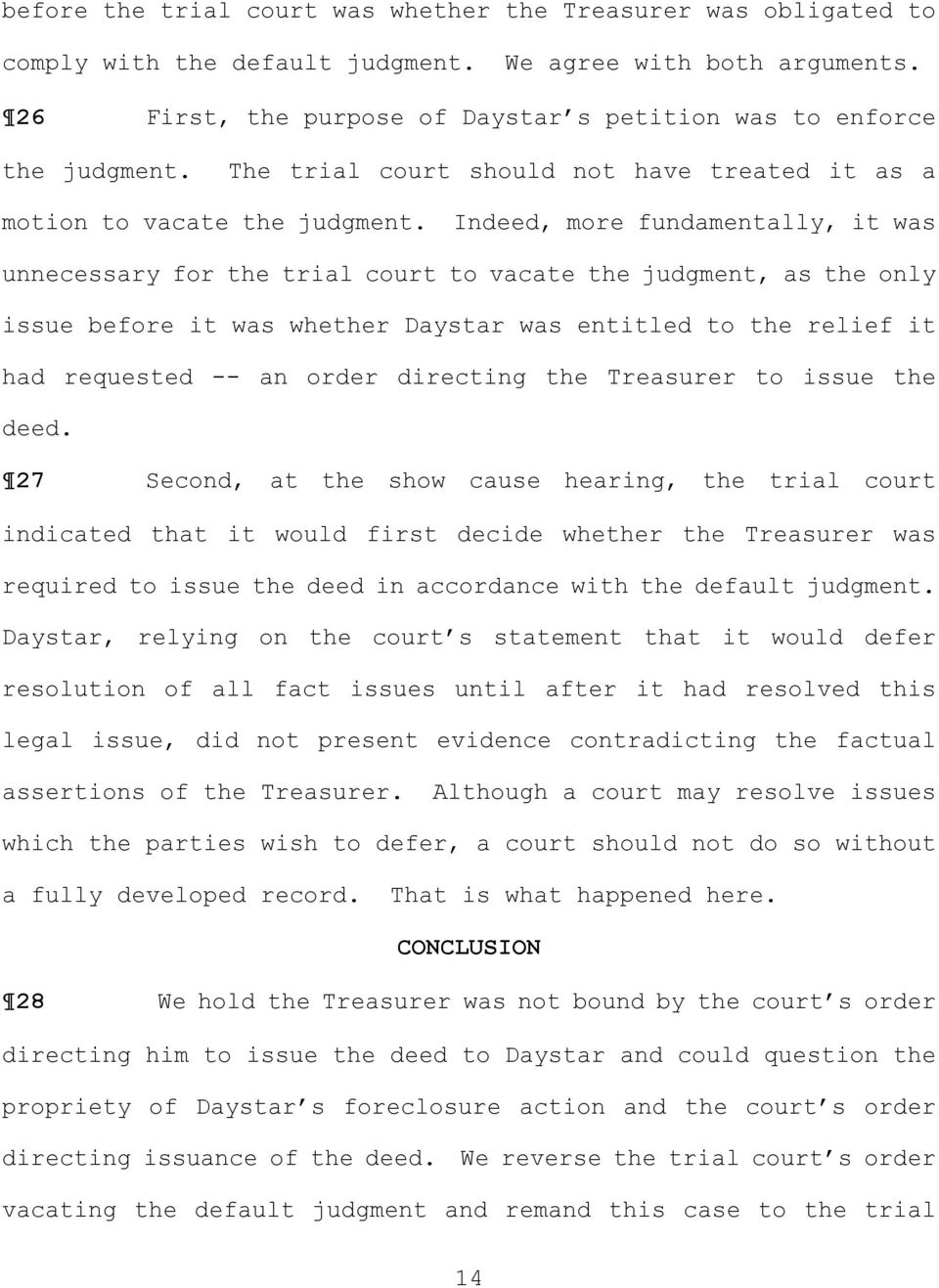 Indeed, more fundamentally, it was unnecessary for the trial court to vacate the judgment, as the only issue before it was whether Daystar was entitled to the relief it had requested -- an order
