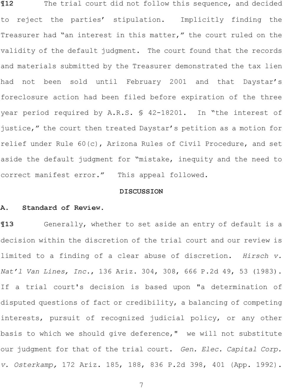 The court found that the records and materials submitted by the Treasurer demonstrated the tax lien had not been sold until February 2001 and that Daystar s foreclosure action had been filed before