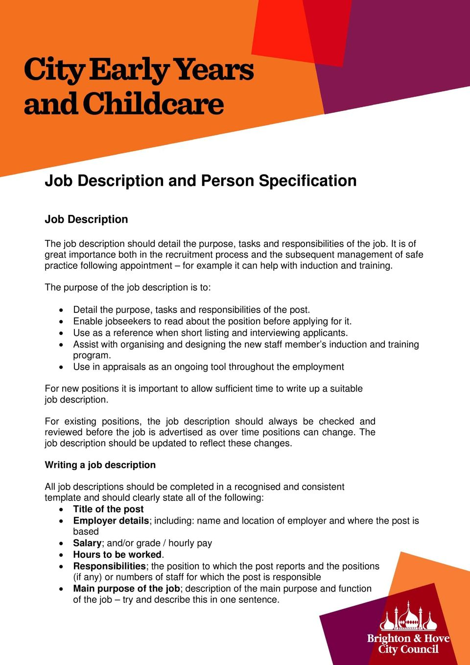 The purpose of the job description is to: Detail the purpose, tasks and responsibilities of the post. Enable jobseekers to read about the position before applying for it.