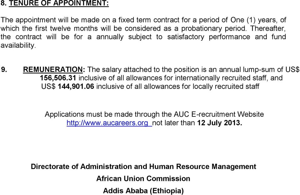 REMUNERATION: The salary attached to the position is an annual lump-sum of US$ 156,506.31 inclusive of all allowances for internationally recruited staff, and US$ 144,901.