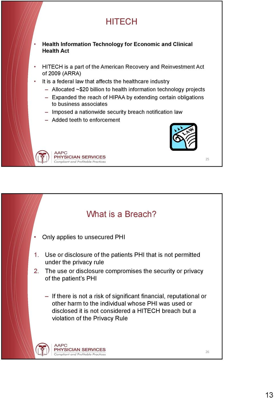 notification law Added teeth to enforcement 25 What is a Breach? Only applies to unsecured PHI 1. Use or disclosure of the patients PHI that is not permitted under the privacy rule 2.