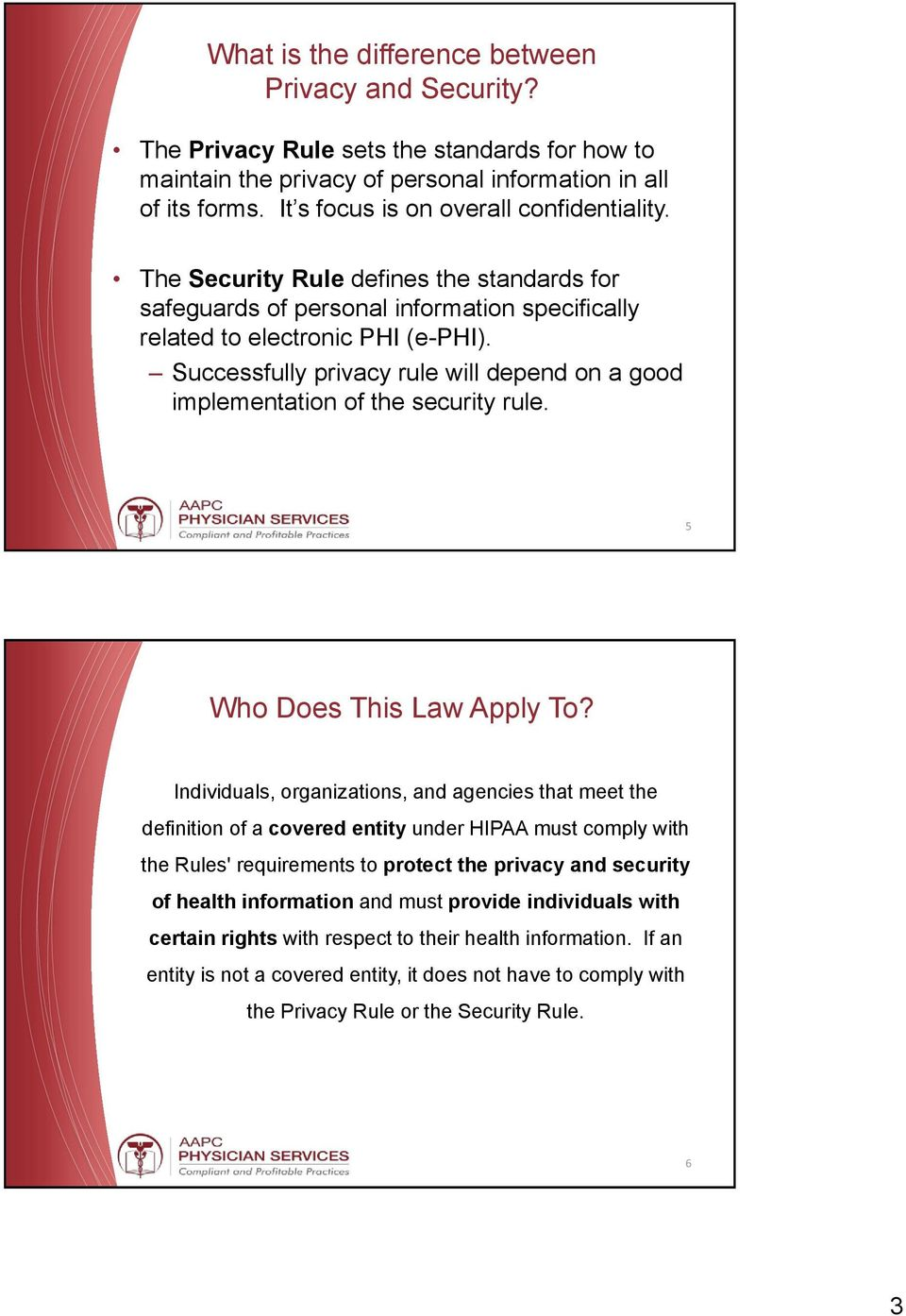 Successfully privacy rule will depend on a good implementation of the security rule. 5 Who Does This Law Apply To?