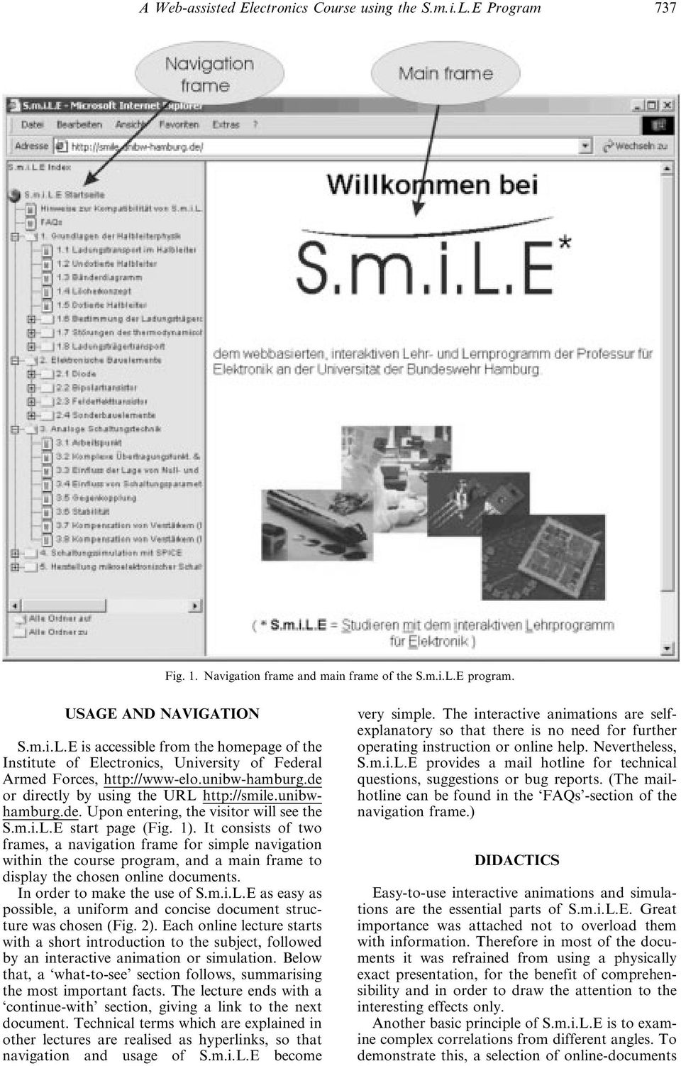 It consists of two frames, a navigation frame for simple navigation within the course program, and a main frame to display the chosen online documents. In order to make the use of S.m.i.L.