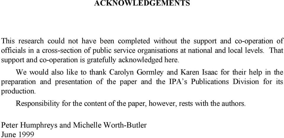 We would also like to thank Carolyn Gormley and Karen Isaac for their help in the preparation and presentation of the paper and the IPA s