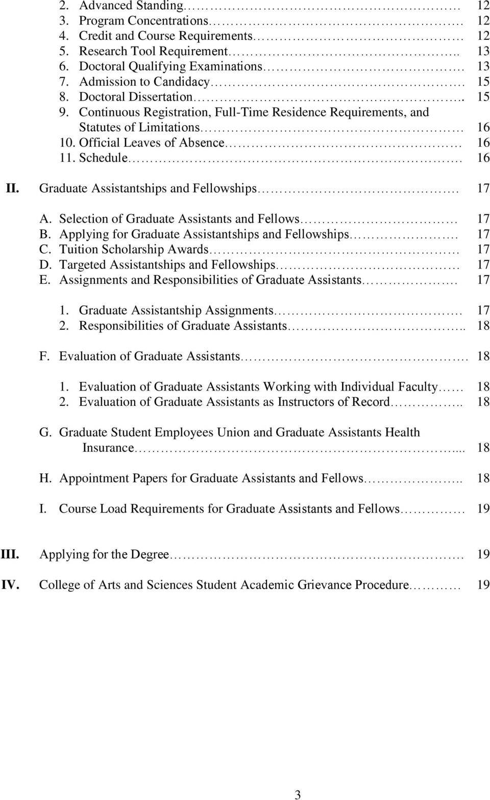 Graduate Assistantships and Fellowships. 17 A. Selection of Graduate Assistants and Fellows 17 B. Applying for Graduate Assistantships and Fellowships. 17 C. Tuition Scholarship Awards 17 D.