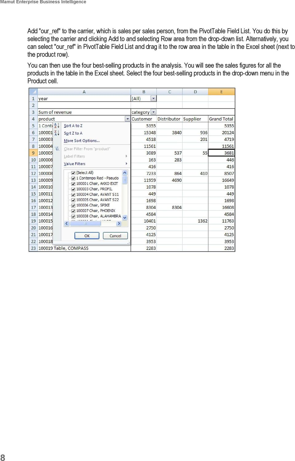 "Alternatively, you can select ""our_ref"" in PivotTable Field List and drag it to the row area in the table in the Excel sheet (next to the product row)."