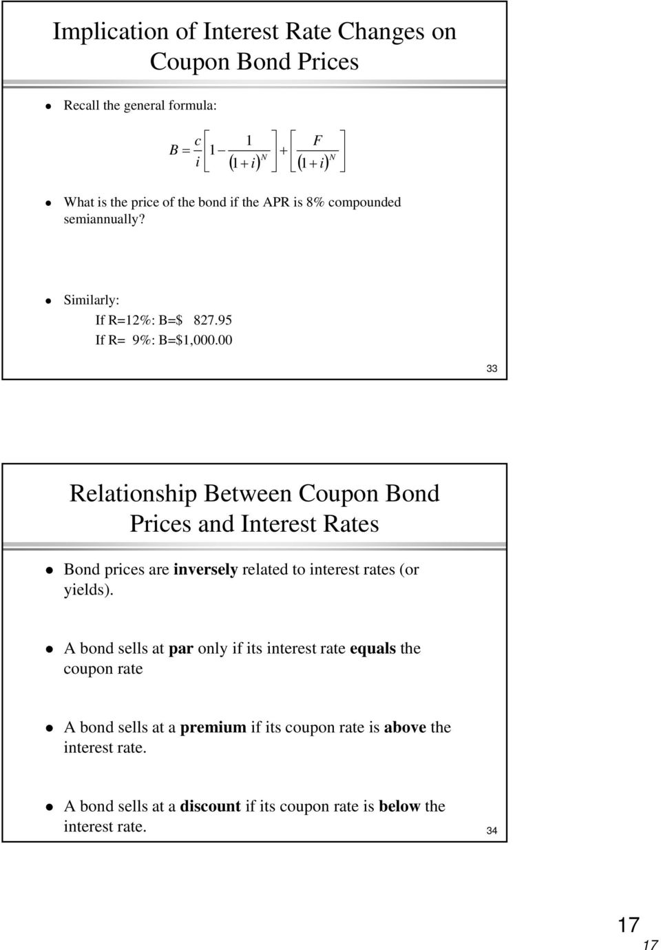 00 33 Relationship Between Coupon Bond Prices and Interest Rates Bond prices are inversely related to interest rates (or yields).