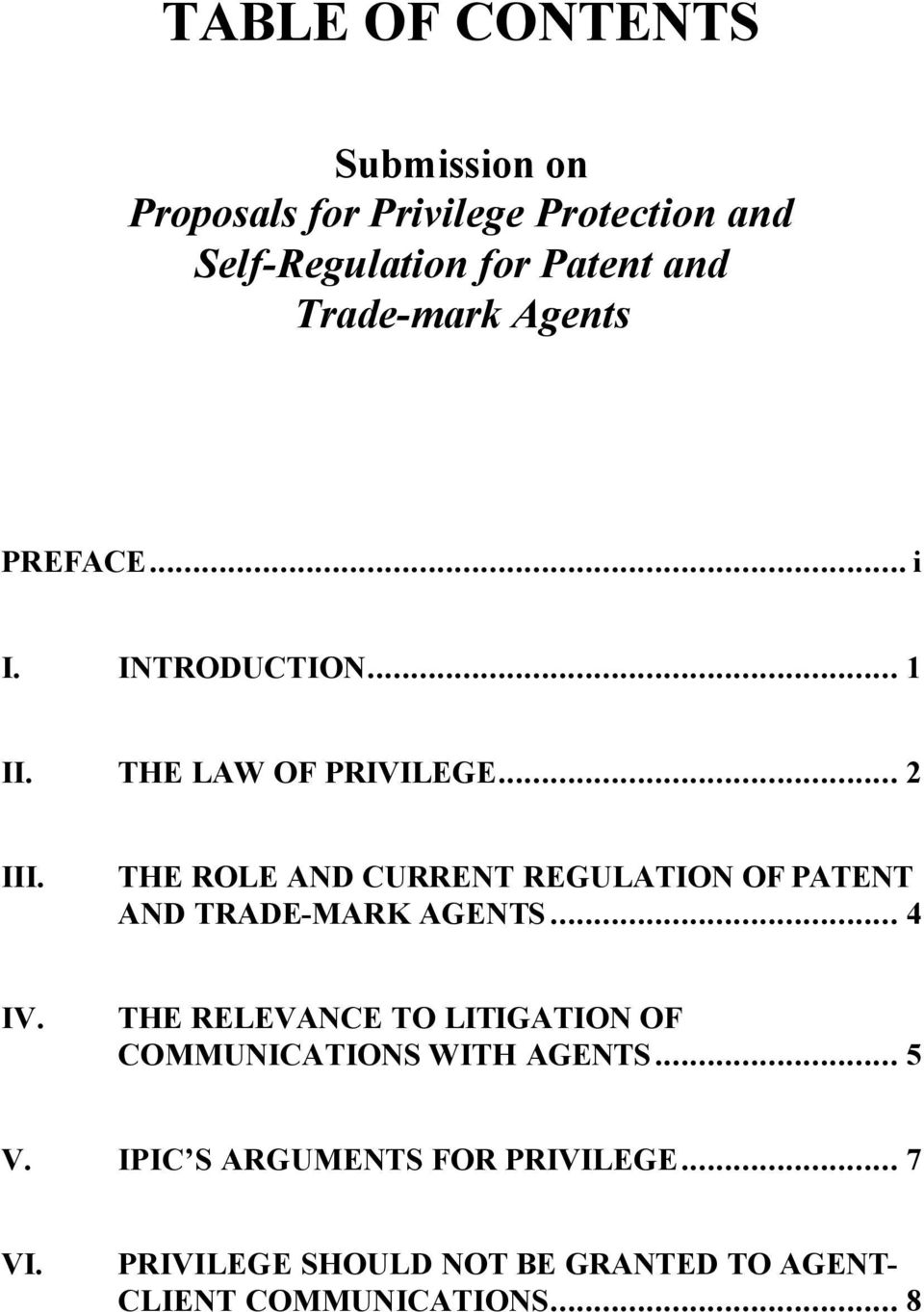 THE ROLE AND CURRENT REGULATION OF PATENT AND TRADE-MARK AGENTS... 4 IV.