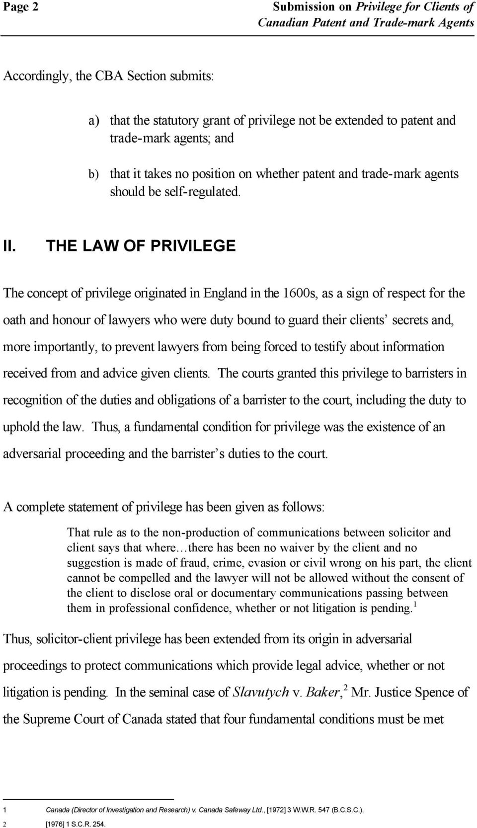 THE LAW OF PRIVILEGE The concept of privilege originated in England in the 1600s, as a sign of respect for the oath and honour of lawyers who were duty bound to guard their clients secrets and, more
