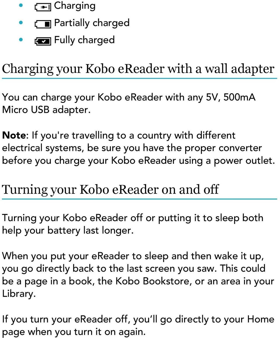 Turning your Kobo ereader on and off Turning your Kobo ereader off or putting it to sleep both help your battery last longer.