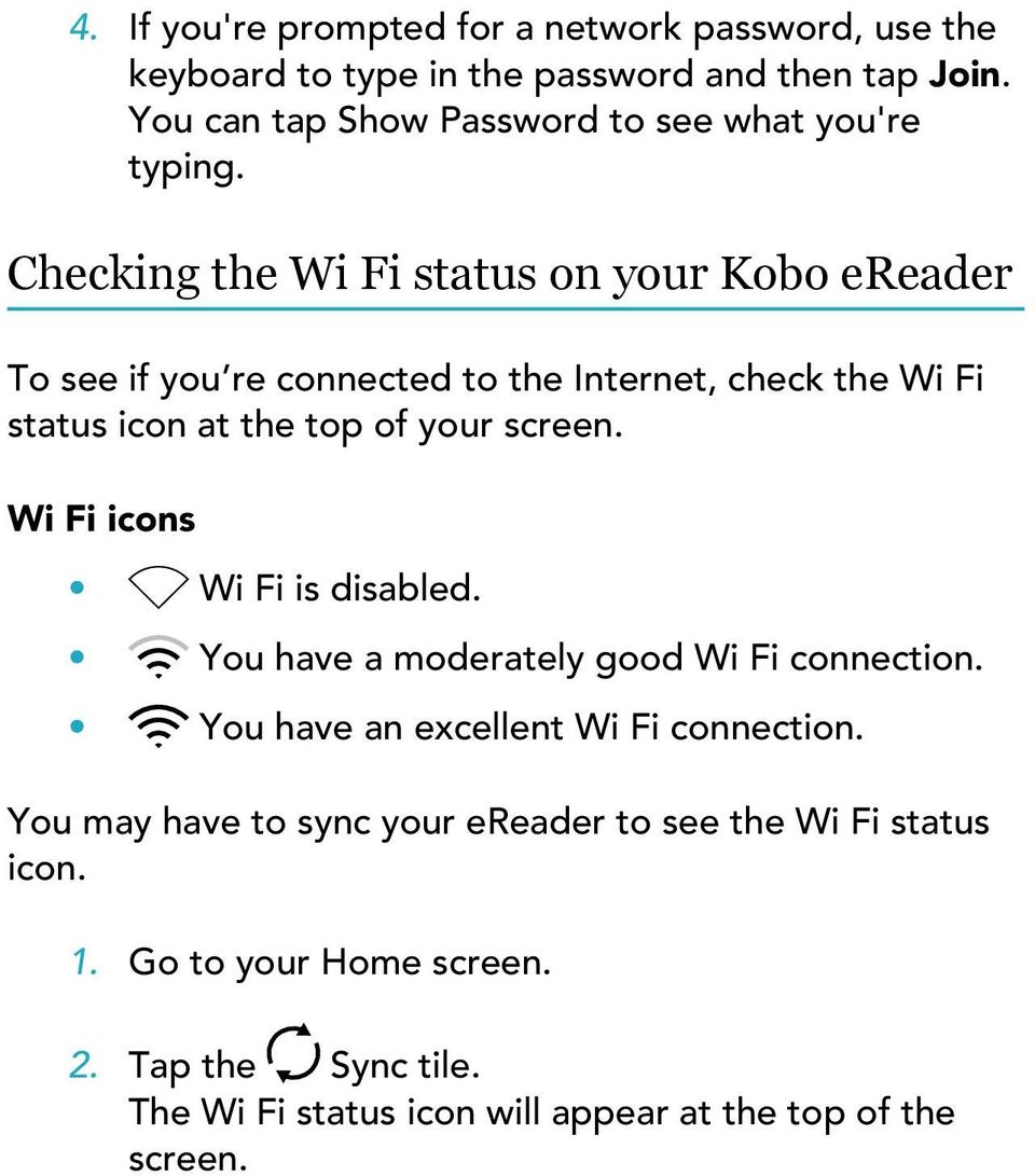 Checking the Wi Fi status on your Kobo ereader To see if you re connected to the Internet, check the Wi Fi status icon at the top of your screen.