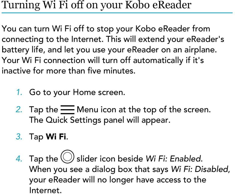 Your Wi Fi connection will turn off automatically if it's inactive for more than five minutes. 1. Go to your Home screen. 2.