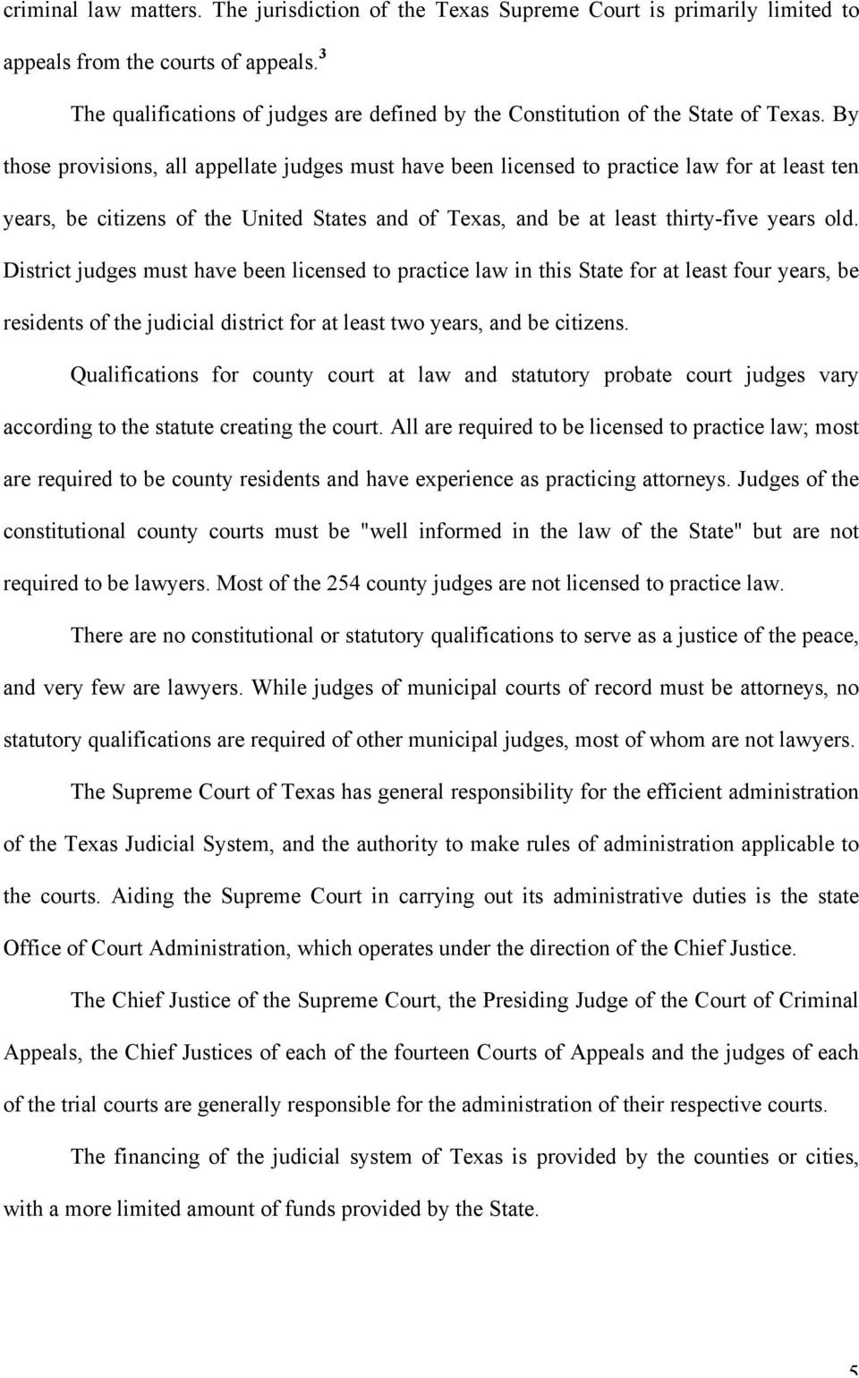 By those provisions, all appellate judges must have been licensed to practice law for at least ten years, be citizens of the United States and of Texas, and be at least thirty-five years old.