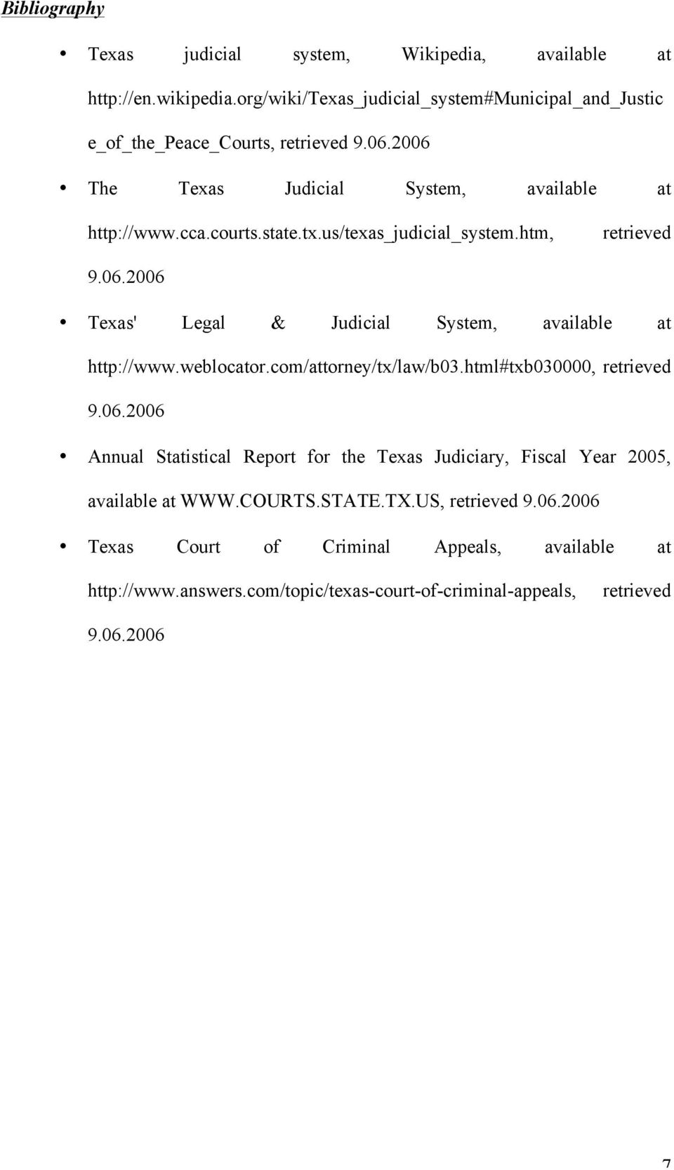 weblocator.com/attorney/tx/law/b03.html#txb030000, retrieved 9.06.2006 Annual Statistical Report for the Texas Judiciary, Fiscal Year 2005, available at WWW.COURTS.STATE.