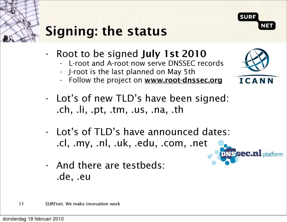 root-dnssec.org - Lot s of new TLD s have been signed:.ch,.li,.pt,.tm,.us,.na,.