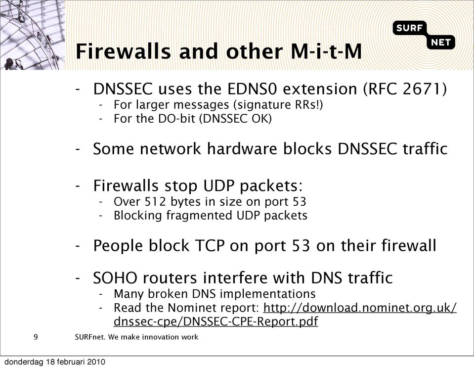 in size on port 53 - Blocking fragmented UDP packets - People block TCP on port 53 on their firewall 9 - SOHO routers