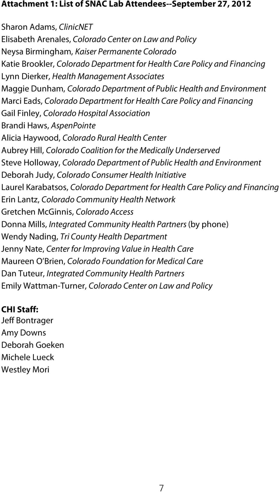 for Health Care Policy and Financing Gail Finley, Colorado Hospital Association Brandi Haws, AspenPointe Alicia Haywood, Colorado Rural Health Center Aubrey Hill, Colorado Coalition for the Medically