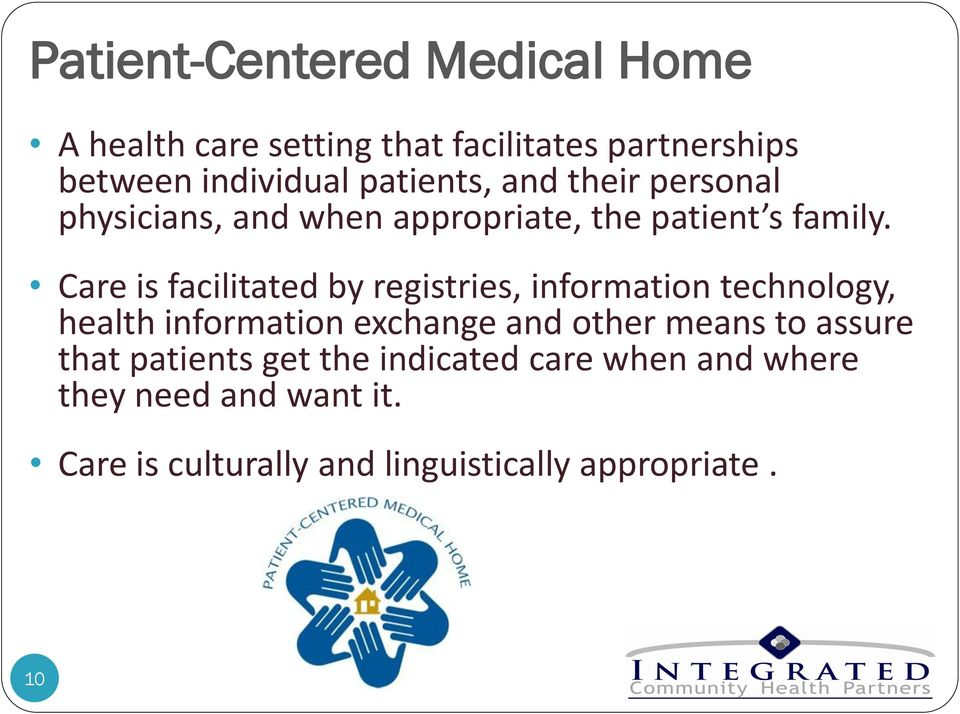 Care is facilitated by registries, information technology, health information exchange and other means to