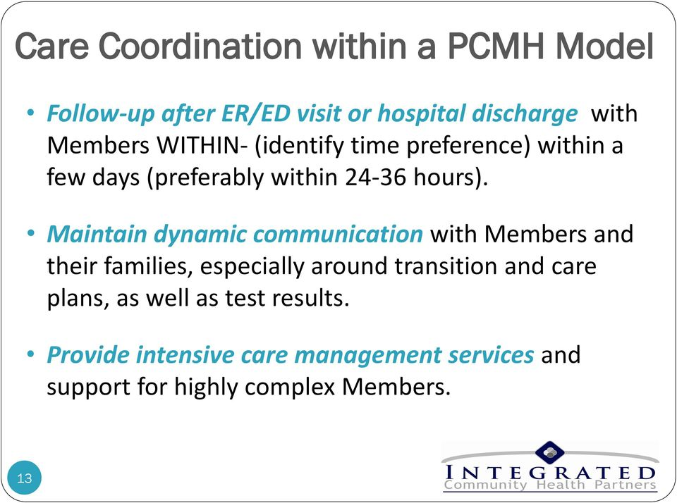 Maintain dynamic communication with Members and their families, especially around transition and care