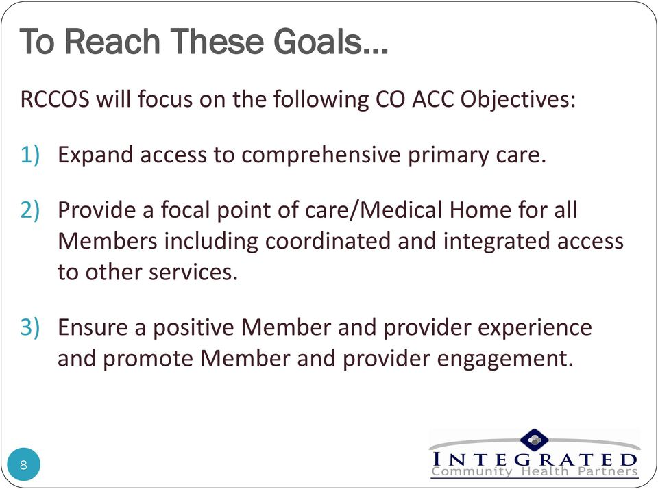 2) Provide a focal point of care/medical Home for all Members including coordinated