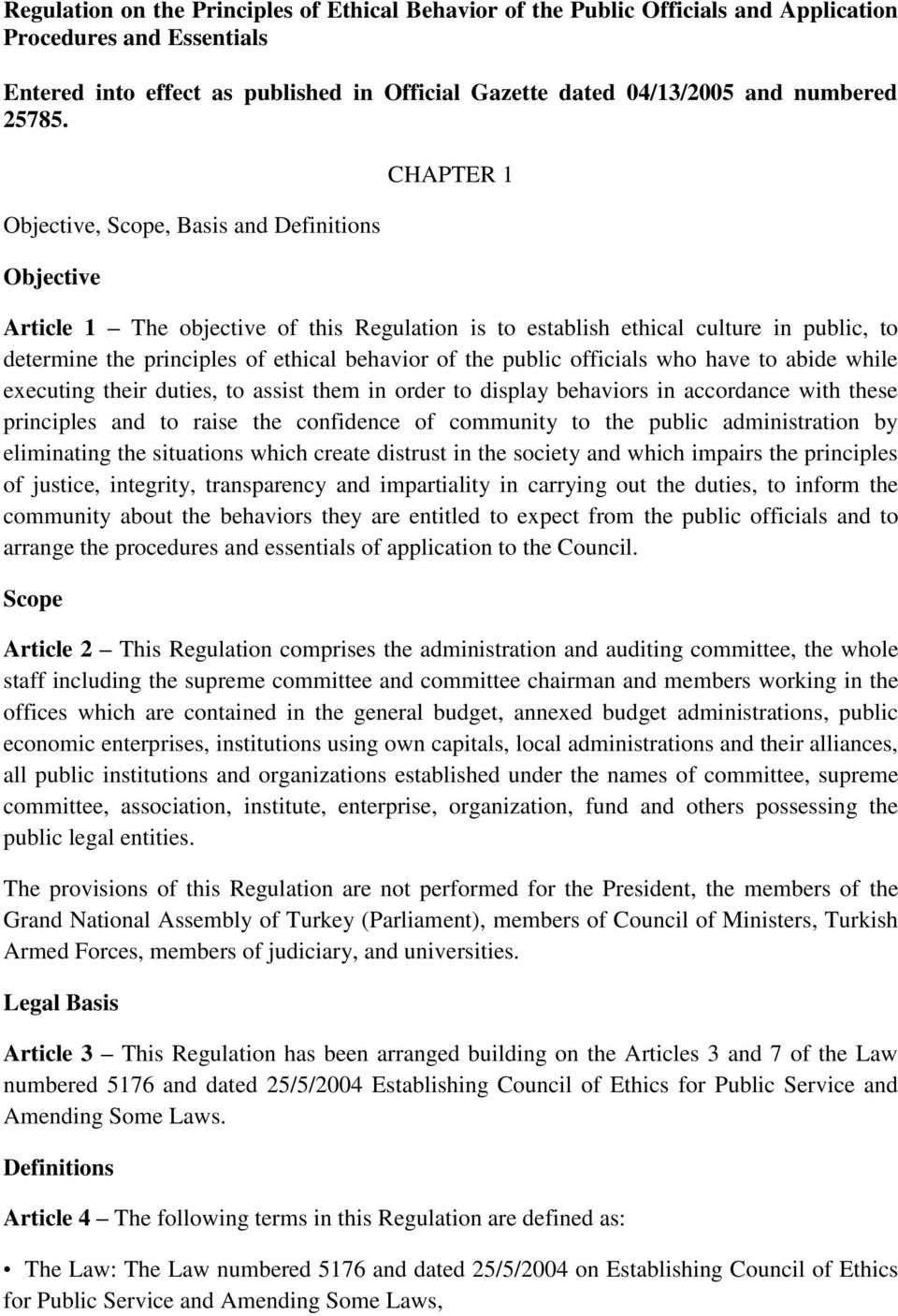 Objective, Scope, Basis and Definitions Objective CHAPTER 1 Article 1 The objective of this Regulation is to establish ethical culture in public, to determine the principles of ethical behavior of