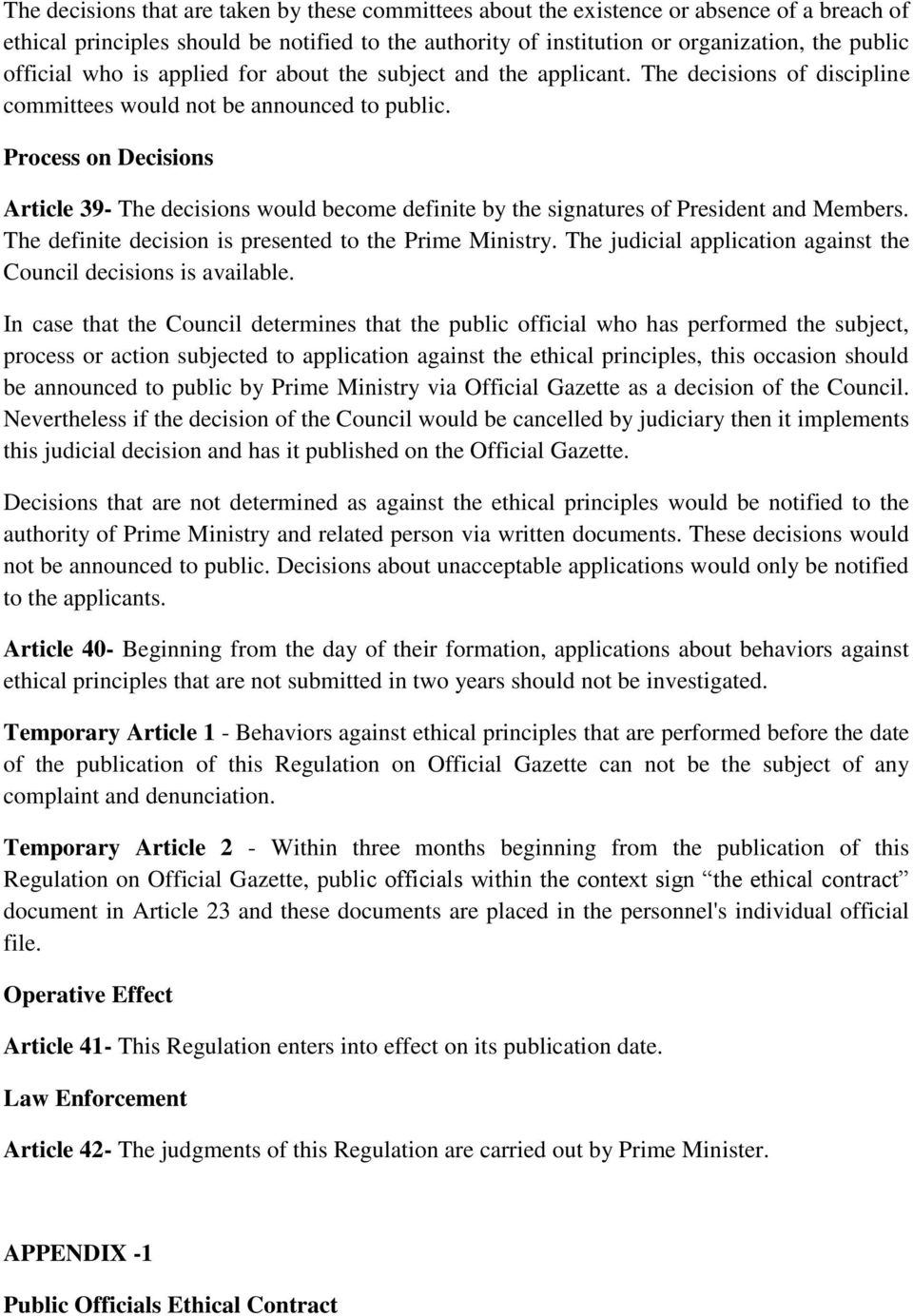 Process on Decisions Article 39- The decisions would become definite by the signatures of President and Members. The definite decision is presented to the Prime Ministry.