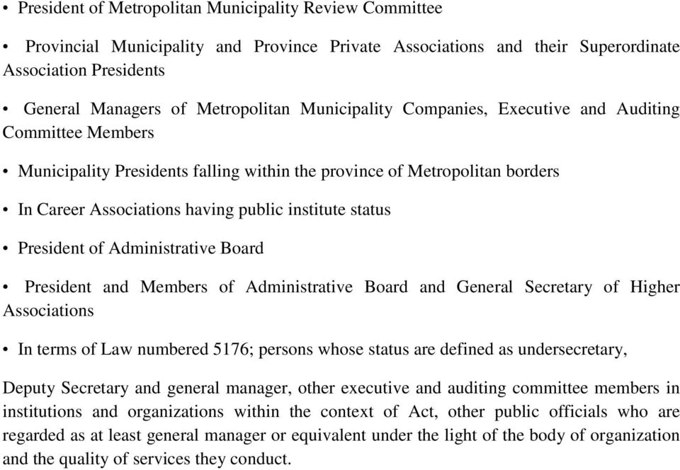 President of Administrative Board President and Members of Administrative Board and General Secretary of Higher Associations In terms of Law numbered 5176; persons whose status are defined as
