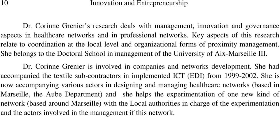 She belongs to the Doctoral School in management of the University of Aix-Marseille III. Dr. Corinne Grenier is involved in companies and networks development.
