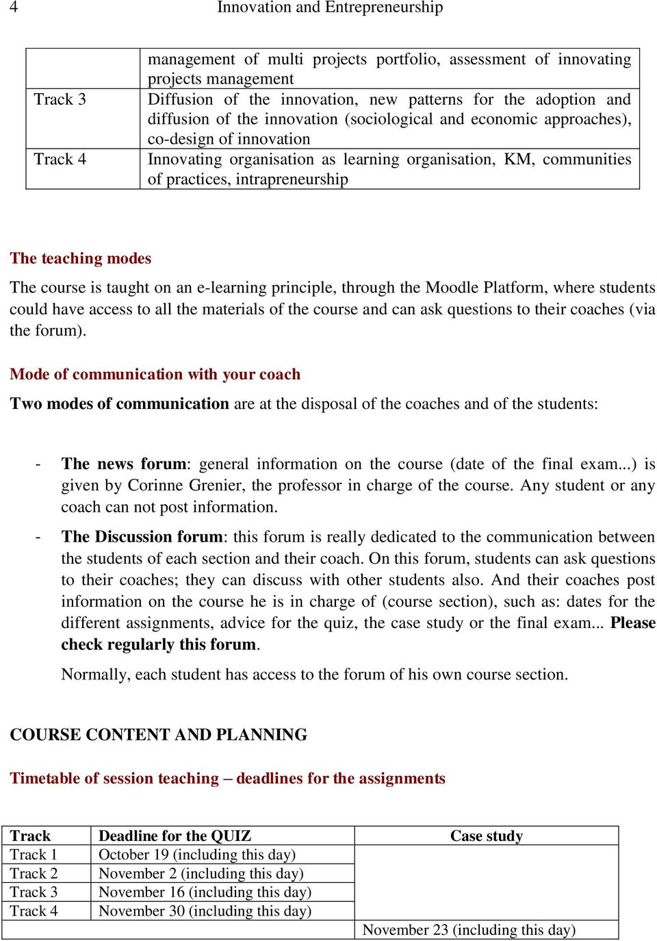 teaching modes The course is taught on an e-learning principle, through the Moodle Platform, where students could have access to all the materials of the course and can ask questions to their coaches