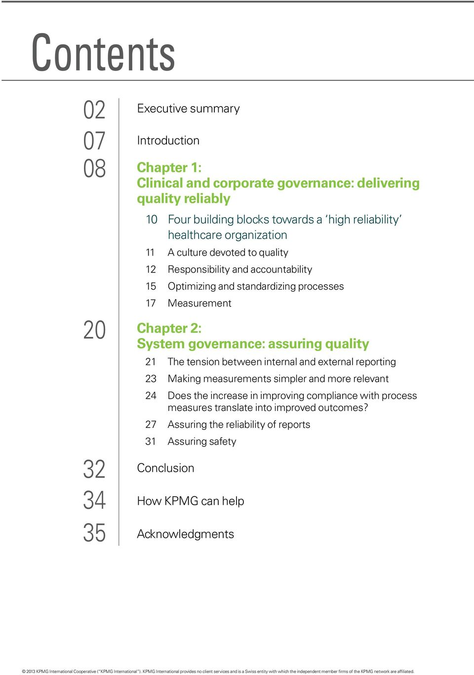 2: System governance: assuring quality 21 The tension between internal and external reporting 23 Making measurements simpler and more relevant 24 Does the increase in