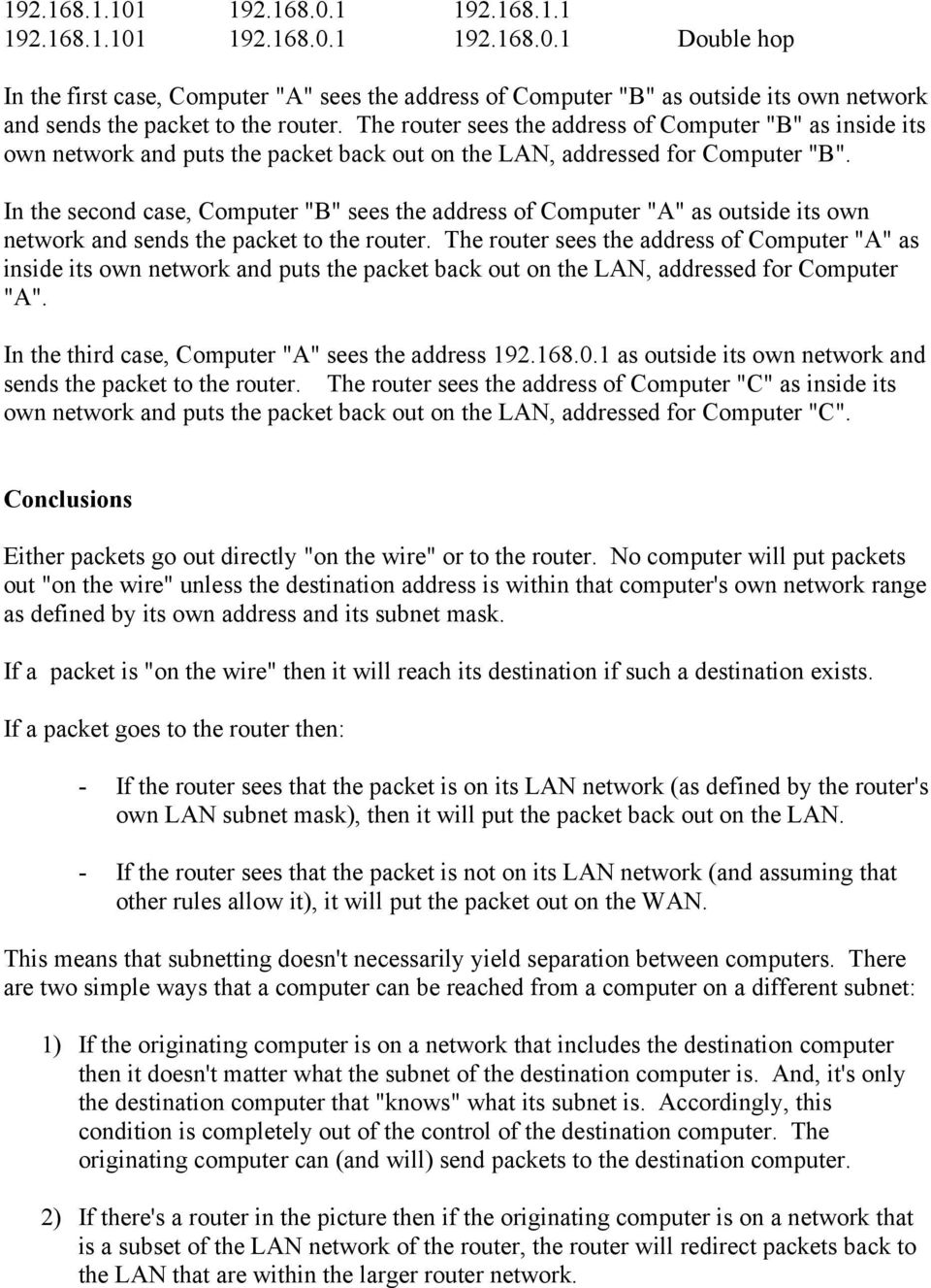 "In the second case, Computer ""B"" sees the address of Computer ""A"" as outside its own network and sends the packet to the router."