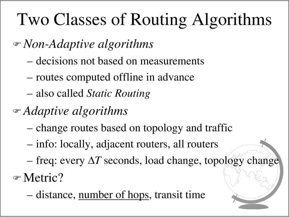 algorithms change routes based on topology and traffic info: locally, adjacent routers,