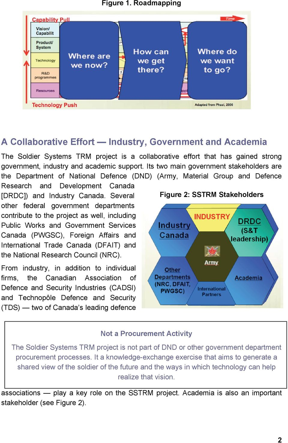 Its two main government stakeholders are the Department of National Defence (DND) (Army, Material Group and Defence Research and Development Canada [DRDC]) and Industry Canada.