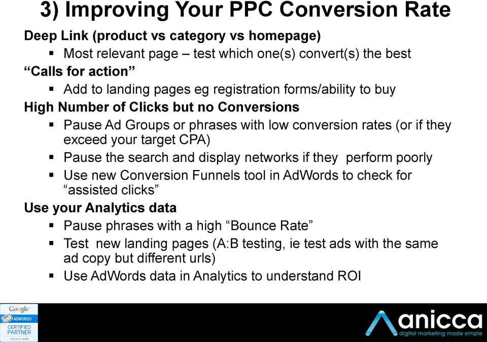 target CPA) Pause the search and display networks if they perform poorly Use new Conversion Funnels tool in AdWords to check for assisted clicks Use your Analytics data