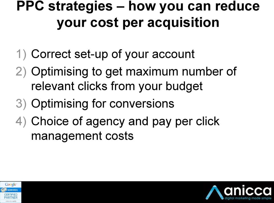 number of relevant clicks from your budget 3) Optimising for