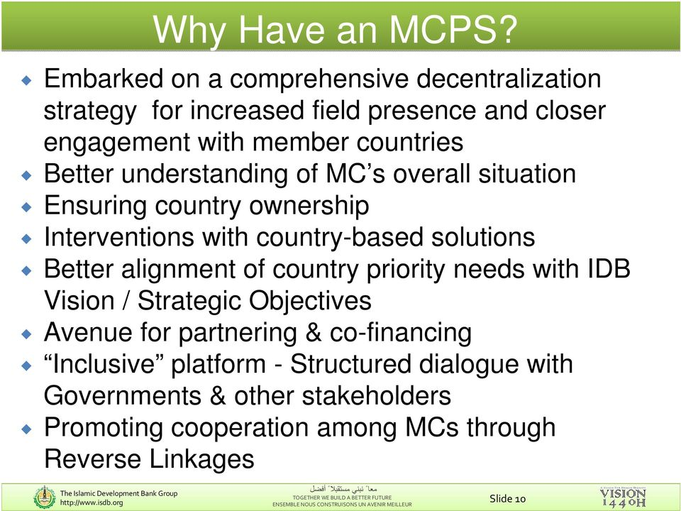 understanding of MC s overall situation Ensuring country ownership Interventions with country-based solutions Better alignment of