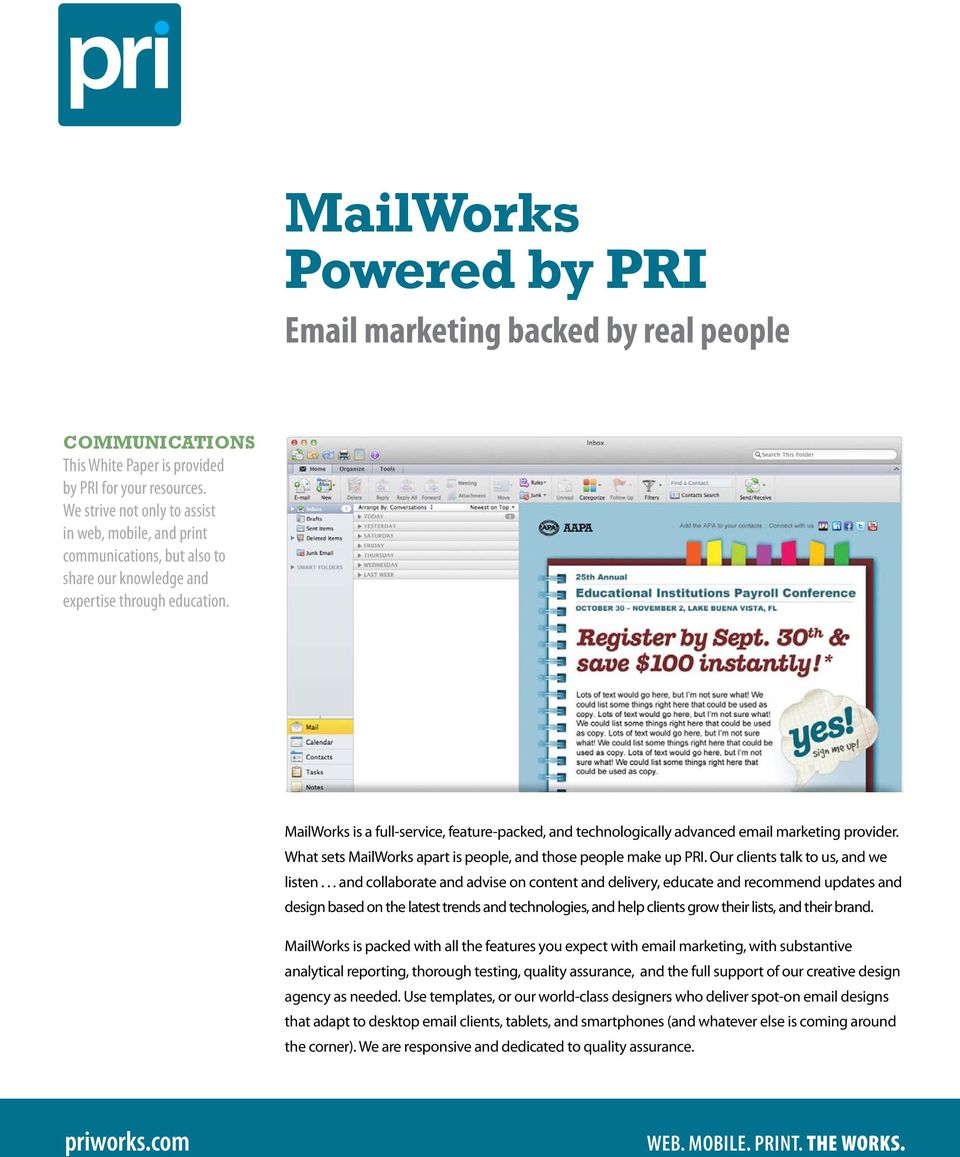 MailWorks is a full-service, feature-packed, and technologically advanced email marketing provider. What sets MailWorks apart is people, and those people make up PRI.