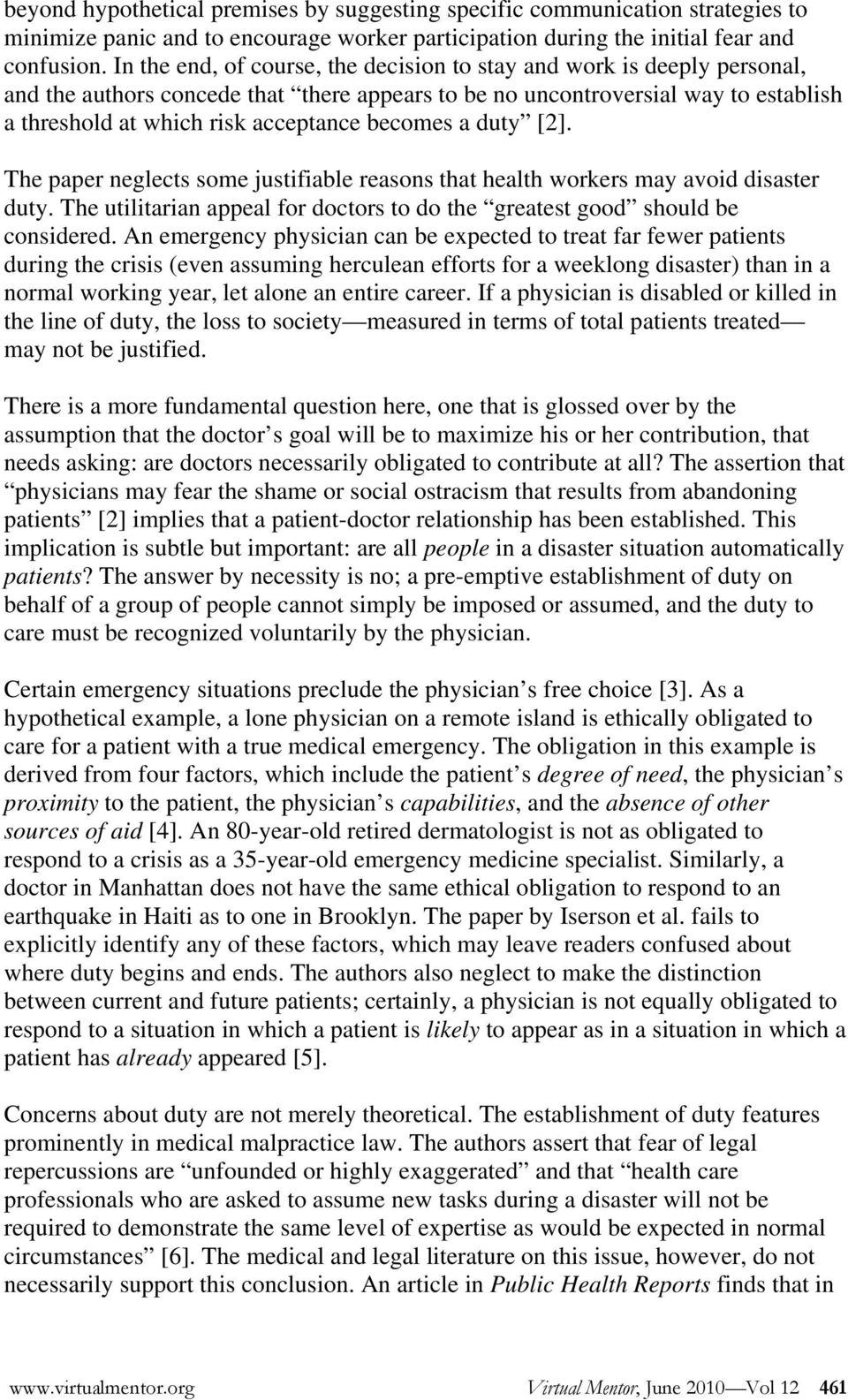 becomes a duty [2]. The paper neglects some justifiable reasons that health workers may avoid disaster duty. The utilitarian appeal for doctors to do the greatest good should be considered.