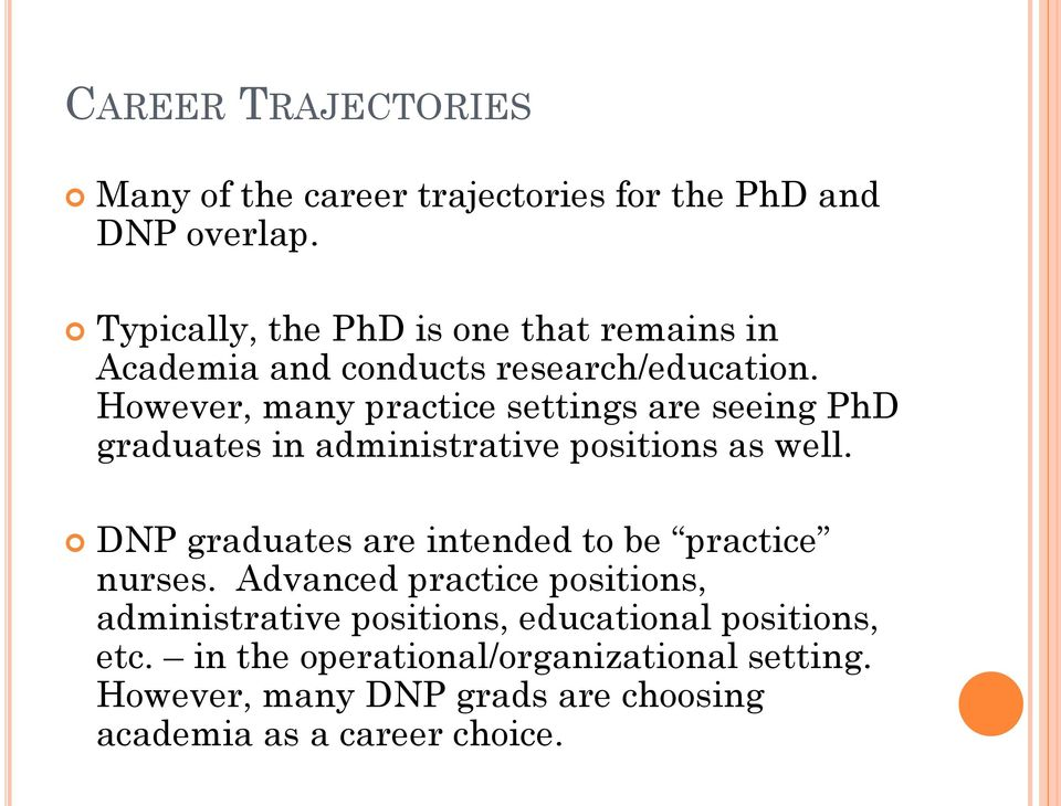 However, many practice settings are seeing PhD graduates in administrative positions as well.