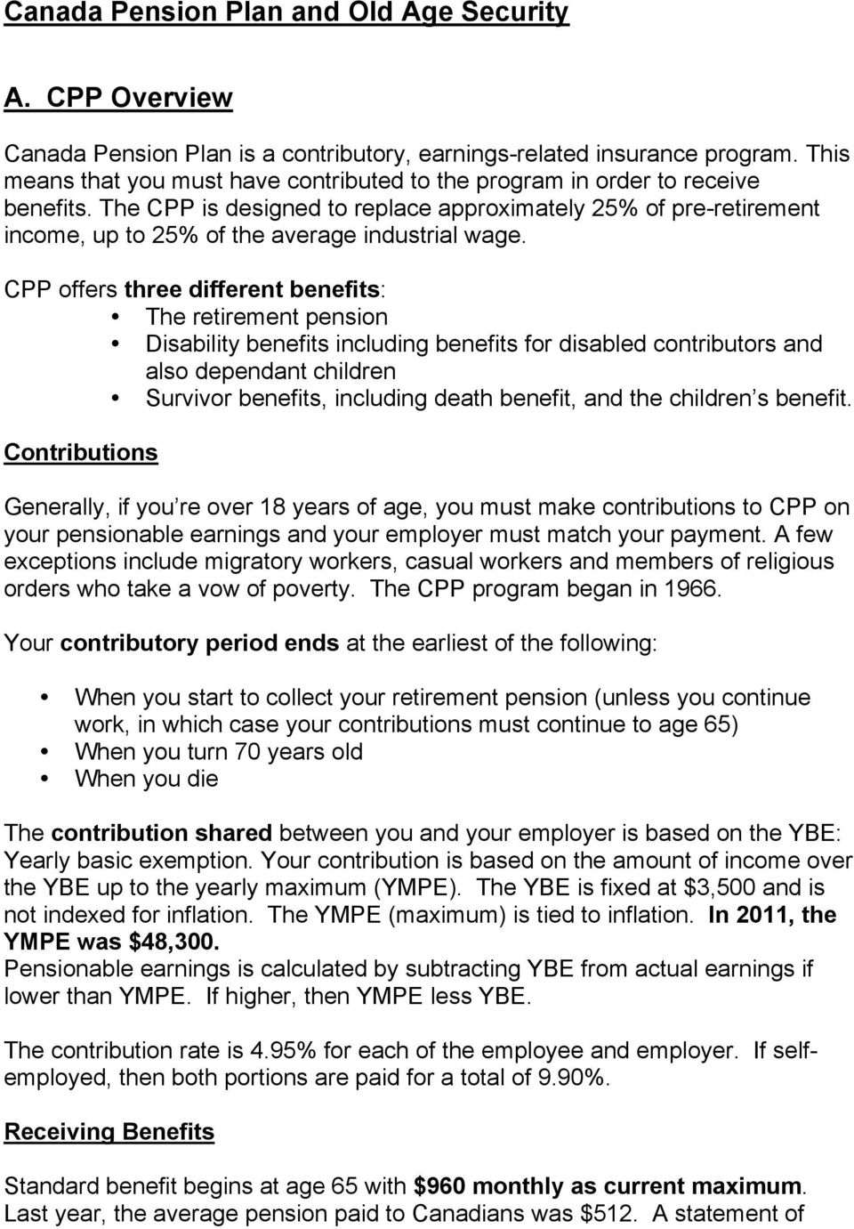 The CPP is designed to replace approximately 25% of pre-retirement income, up to 25% of the average industrial wage.
