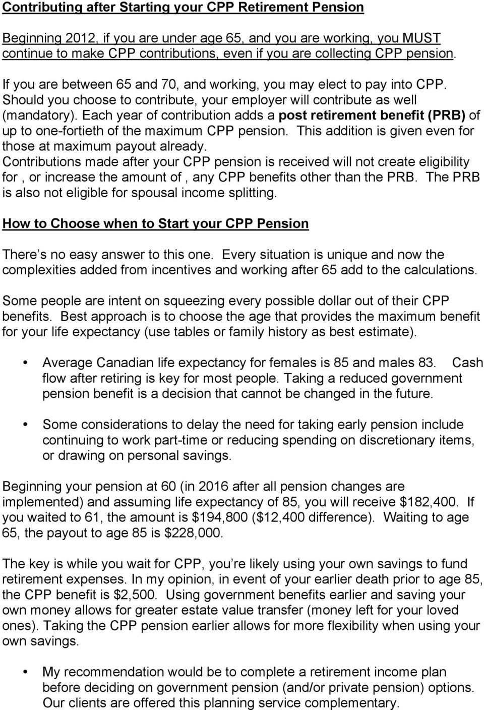 Each year of contribution adds a post retirement benefit (PRB) of up to one-fortieth of the maximum CPP pension. This addition is given even for those at maximum payout already.