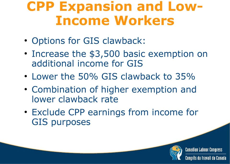 Lower the 50% GIS clawback to 35% Combination of higher exemption