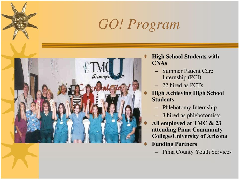 Internship 3 hired as phlebotomists All employed at TMC & 23 attending Pima