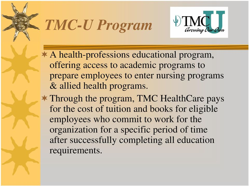 Through the program, TMC HealthCare pays for the cost of tuition and books for eligible employees